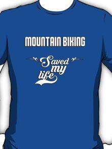 Mountain Biking saved my life! T-Shirt