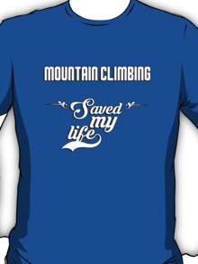 Mountain Climbing saved my life! T-Shirt