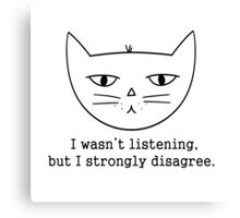 SASSY CAT: I WASN'T LISTENING Canvas Print