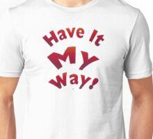 Have It My Way Unisex T-Shirt