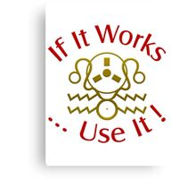 If It Works Use It  Canvas Print