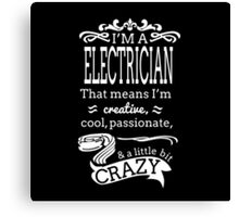 I'M A ELECTRICIAN THAT MEANS I'M CRAZY Canvas Print