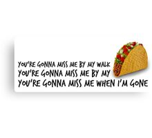 You're gonna miss me by my taco. Canvas Print
