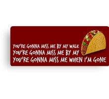You're gonna miss me by my taco. in white Canvas Print