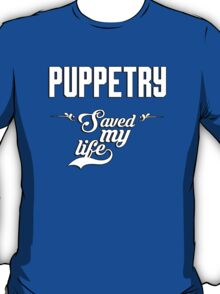 Puppetry saved my life! T-Shirt