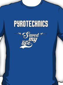 Pyrotechnics saved my life! T-Shirt