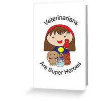 Veterinarians Are Super Heroes Greeting Card