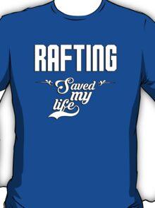 Rafting saved my life! T-Shirt