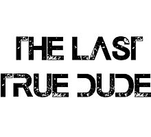The last true dude Photographic Print