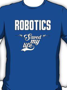 Robotics saved my life! T-Shirt
