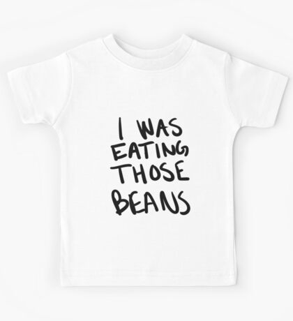 I Was Eating Those Beans Kids Tee