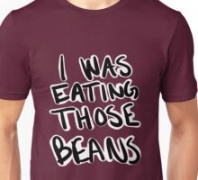 I Was Eating Those Beans Unisex T-Shirt