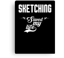 Sketching saved my life! Canvas Print