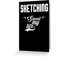 Sketching saved my life! Greeting Card