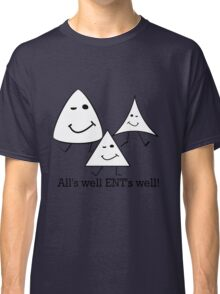 All's well ENT's well! Classic T-Shirt