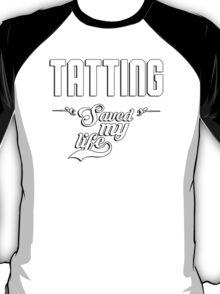 Tatting saved my life! T-Shirt