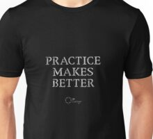 Practice Makes (not always Perfect) but BETTER! Unisex T-Shirt