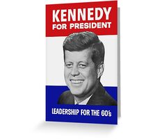 Kennedy For President - Leadership For The 60's Greeting Card