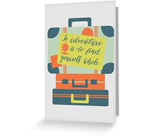 To Adventure Is To Find Yourself Whole Greeting Card