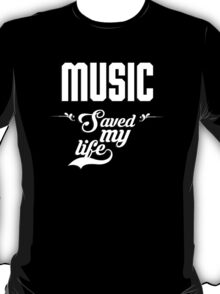 Music saved my life! T-Shirt