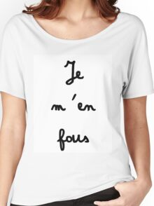 Je m'en fous - I don't care Women's Relaxed Fit T-Shirt
