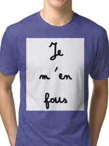 Je m'en fous - I don't care Tri-blend T-Shirt