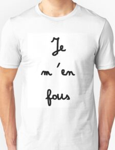 Je m'en fous - I don't care T-Shirt
