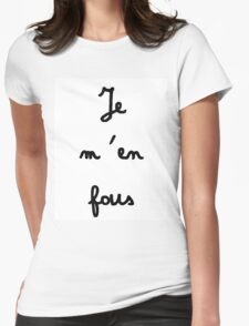 Je m'en fous - I don't care Womens Fitted T-Shirt