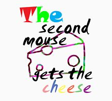 The second mouse gets the cheese Unisex T-Shirt