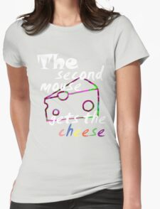 The second mouse gets the cheese, white edition Womens Fitted T-Shirt