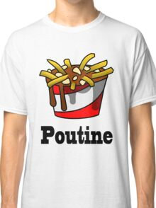 The Greasy Poutine Classic T-Shirt