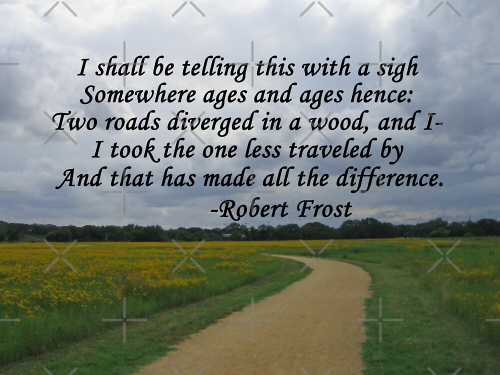 following a path in the road not taken by robert frost Robert frost's poem, the road not taken is about making a decision when confronted with  happens when peer pressure comes along however  in this poem  he could be completely happy about the path he chose, or he could be.
