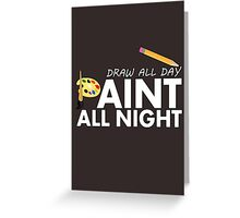 Draw all day, Paint all night - Brown Greeting Card