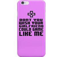 Dont you wish your girlfriend could game like me iPhone Case/Skin