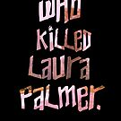 Who Killed Laura Palmer. by alightedsylph