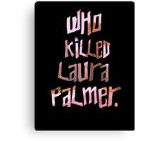 Who Killed Laura Palmer. Canvas Print
