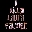 I Killed Laura Palmer by alightedsylph