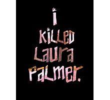 I Killed Laura Palmer Photographic Print