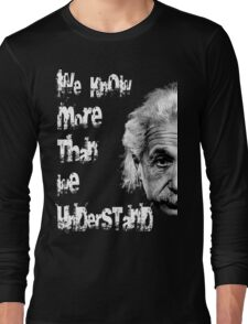 we know more than we understand T-Shirt