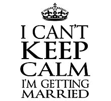 i can't keep calm i'm getting married Photographic Print