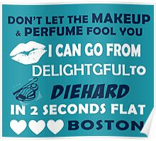 Don't Let The Makeup & Perfume Fool You, I Can Go From Delightful To Diehard In 2 Seconds Flat BOSTON Poster
