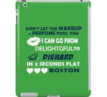 Don't Let The Makeup & Perfume Fool You, I Can Go From Delightful To Diehard In 2 Seconds Flat BOSTON iPad Case/Skin