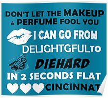 Don't Let The Makeup & Perfume Fool You, I Can Go From Delightful To Diehard In 2 Seconds Flat CINCINNATI Poster