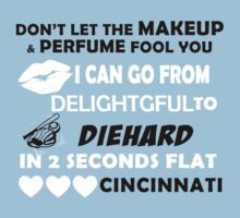Don't Let The Makeup & Perfume Fool You, I Can Go From Delightful To Diehard In 2 Seconds Flat CINCINNATI T-Shirt