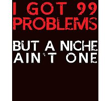 i got 99 problems but a niche ain't one Photographic Print