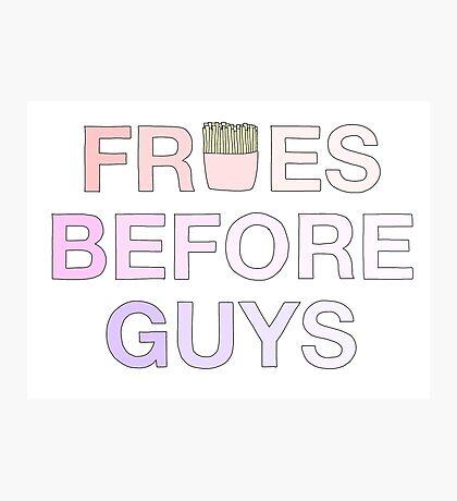 Fries Before Guys Photographic Print