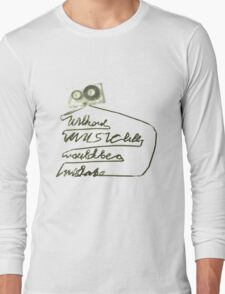 Without Music, Life would be a mistake Long Sleeve T-Shirt