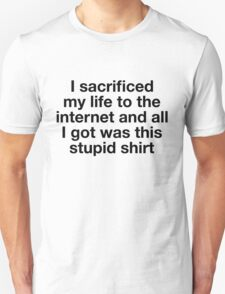 I sacrificed my life for the internet T-Shirt
