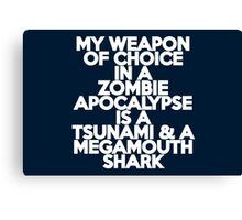 My weapon of choice in a Zombie Apocalypse is a tsunami & a megamouth shark Canvas Print