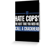 hate cops? the next time you need help call a crackhead - T-shirts & Hoodies Greeting Card